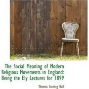The Social Meaning of Modern Religious Movements in England by Thomas Cuming Hall