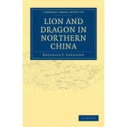 Lion and Dragon in Northern China by Reginald F. Johnston