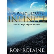 Journey Beyond Infinite: Book 3: Songs, Prophets and Perils
