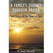 A Family's Journeys Through Prayer by M Diane Cressman