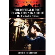 The Official U-Boat Commander's Handbook - The Illustrated Edition by Bob Carruthers