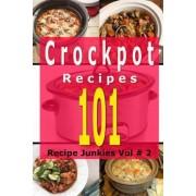 101 Crockpot Recipes by Recipe Junkies
