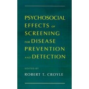 Psychosocial Effects of Screening for Disease Prevention and Detection by Robert T. Croyle