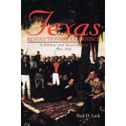The Texas Revolutionary Experience by Paul D. Lack