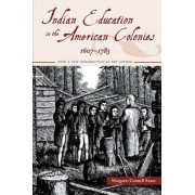 Indian Education in the American Colonies, 1607-1783 by Margaret Connell Szasz