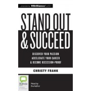 Stand Out & Succeed: Discover Your Passion, Accelerate Your Career and Become Recession-Proof