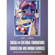 Social and Cultural Foundations of Counseling and Human Services by John J. Schmidt