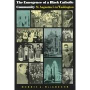 The Emergence of a Black Catholic Community by Morris J. MacGregor