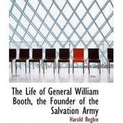 The Life of General William Booth, the Founder of the Salvation Army by Harold Begbie