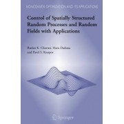 Control of Spatially Structured Random Processes and Random Fields with Applications by Ruslan K. Chornei