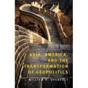 Asia, America and the Transformation of Geopolitics by William H. Overholt