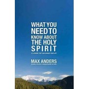 What You Need to Know About the Holy Spirit by Max Anders