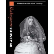 Shakespeare Survey: Volume 48, Shakespeare and Cultural Exchange: Shakespeare and Cultural Exchange v. 48 by Stanley W. Wells