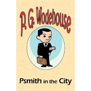 Psmith in the City - From the Manor Wodehouse Collection, a Selection from the Early Works of P. G. Wodehouse by P G Wodehouse
