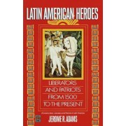 Latin American Heroes by Jerome R Adams