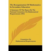 The Reorganization of Mathematics in Secondary Education by On Mathematical Requirements Committee on Mathematical Requirements