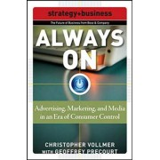 Always On: Advertising, Marketing, and Media in an Era of Consumer Control by Christopher Vollmer
