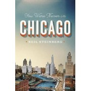You Were Never in Chicago by Neil Steinberg
