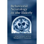 Behavioral Neurology in the Elderly by Jose Leon-Carrion