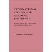 International Studies and Academic Enterprise by Robert A. McCaughey