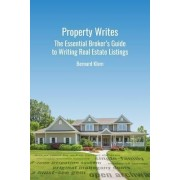 Property Writes: The Essential Broker's Guide to Writing Real Estate Listings by Bernard Klem