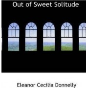 Out of Sweet Solitude by Eleanor Cecilia Donnelly