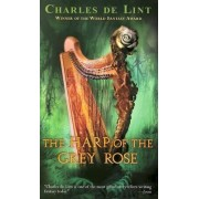 The Harp of the Grey Rose by Charles de Lint