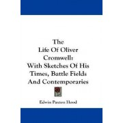 The Life of Oliver Cromwell by Edwin Paxton Hood
