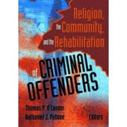 Religion, the Community, and the Rehabilitation of Criminal Offenders by Thomas P. O'Connor