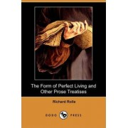 The Form of Perfect Living and Other Prose Treatises (Dodo Press) by Richard Rolle