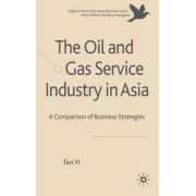 The Oil and Gas Service Industry in Asia by Tan Yi