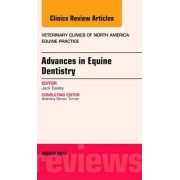 Advances in Equine Dentistry, An Issue of Veterinary Clinics: Equine Practice by Jack Easley