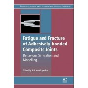 Fatigue and Fracture of Adhesively-Bonded Composite Joints by A P Vassilopoulos
