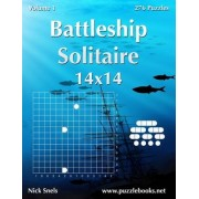 Battleship Solitaire 14x14 - Volume 1 - 276 Logic Puzzles by Nick Snels