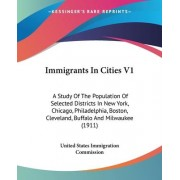 Immigrants in Cities V1 by United States Immigration Commission