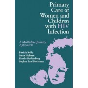 Primary Care of Women and Children with HIV Infection by Patricia Kelly