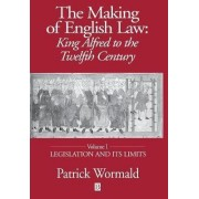 The Making of English Law: Legislation and Its Limits v. 1 by Patrick Wormald