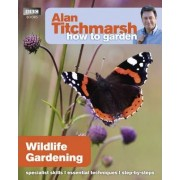 Alan Titchmarsh How to Garden: Wildlife Gardening by Alan Titchmarsh