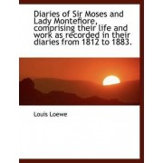 Diaries of Sir Moses and Lady Montefiore, Comprising Their Life and Work as Recorded in Their Diarie by Louis Loewe