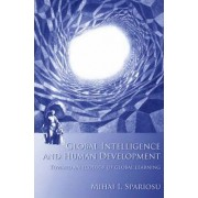 Global Intelligence and Human Development by Mihai I. Spariosu