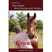 In Search of the Master Who Dances with Horses by Andrew-Glyn Smail