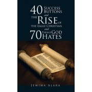 40 Success Buttons and the Rise of the Eagle Christian and 70 Things God Hates