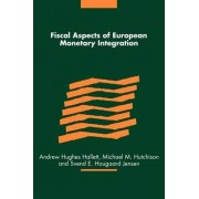 Fiscal Aspects of European Monetary Integration by Andrew Hughes Hallett