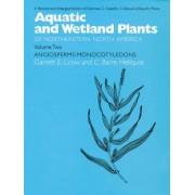 Aquatic and Wetland Plants of Northeastern North America: Agiosperms - Monocotyledons v. 2 by Norman C. Fassett