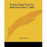 Twenty-Eight Years in Wall Street Part 1 (1887) by Henry Clews