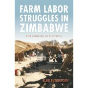 Farm Labor Struggles in Zimbabwe: The Ground of Politics