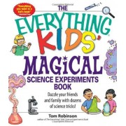 "The ""Everything"" Kids' Magical Science Experiments Book: Dazzle Your Friends And Family With Dozens Of Science Tricks!"