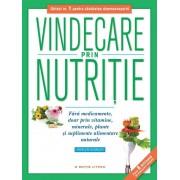 Vindecare prin nutritie. Fara medicamente, doar prin vitamine, minerale, plante si suplimente alimentare naturale