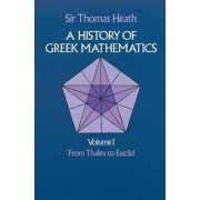 History of Greek Mathematics: From Thales to Euclid v. 1 by Sir Thomas L. Heath