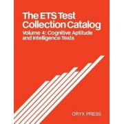 The ETS Test Collection Catalog: Cognitive Aptitude and Intelligence Tests Volume 4 by Unknown